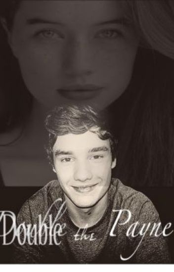 Double the Payne (One Direction FanFic)
