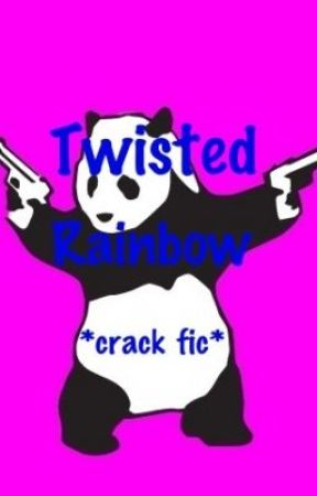 Twisted Rainbow *crack fic* by ZellaJ2014