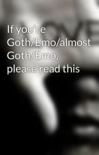 If you're Goth/Emo/almost Goth/Emo, please read this by Kay213312