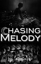 Chasing Melody {Book 2} by J_Quinonez91