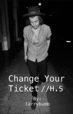 Change your ticket// H.S. by larrybumb