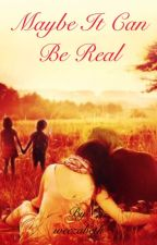 Maybe It Can Be Real by weezabeth