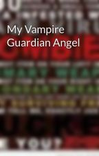 My Vampire Guardian Angel by Allysha_xXx