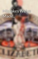 Mistakes We've Made.. by JKowalewicz