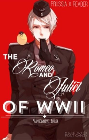The Romeo and Juliet Of WWII {Prussia x Reader}