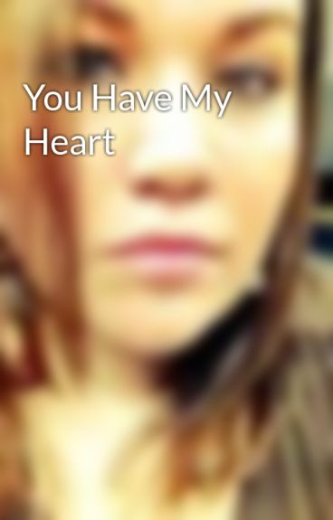 You Have My Heart by Stacey_L_Hutchins