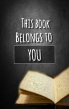 This Book Belongs To You by ImPrincessNothing