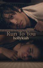 Run To You by hollykiah