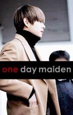 One Day Maiden. by bangtansonyeondanhoe