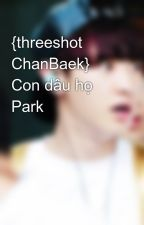 {threeshot ChanBaek} Con dâu họ Park by bolandh