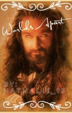 World's apart (Thorin Oakenshield fanfic) by Nathalie_95