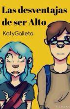 Las Desventajas de Ser Alto by KatyGalleta