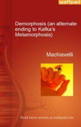 Demorphosis (an alternate ending to Kafka's Metamorphosis) by Machiavelli