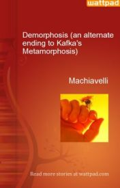 Demorphosis (an alternate ending to Kafka's Metamorphosis) by Machiavelli