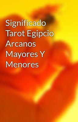Significado Tarot Egipcio Arcanos Mayores Y Menores
