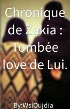 Chronique de Zakia : Tombée love de Lui. by WslOujdia