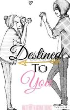 Destined To You (one shot)  by madeBYimaginations