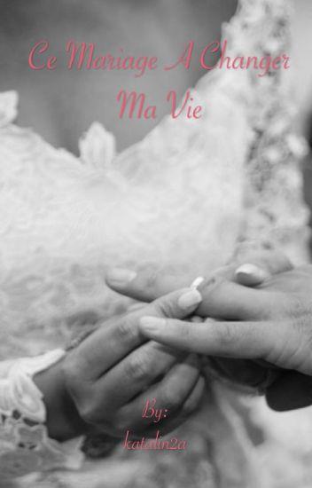 à cause de lui , ce mariage forcée a changer ma vie ...