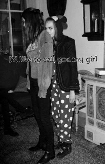 I'd like to call you my girl. [Cara Delevingne and Kendall Jenner fanfic]