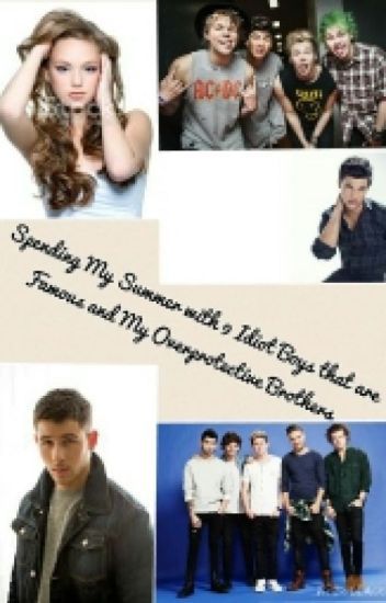 Spending My Summer with 9 Idiots that are Famous and My Overprotective Brothers