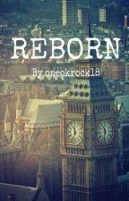 Reborn by oneokrock18