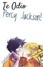 Te odio Percy Jackson! |Percabeth| by EstefiJackson