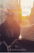 So much for my forever after(Sequel to Forever After// Mathew Espinosa fanfic) by xXMatthewAfXx