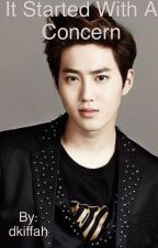 It Started With A Concern (EXO Suho Fanfic) by dkiffah
