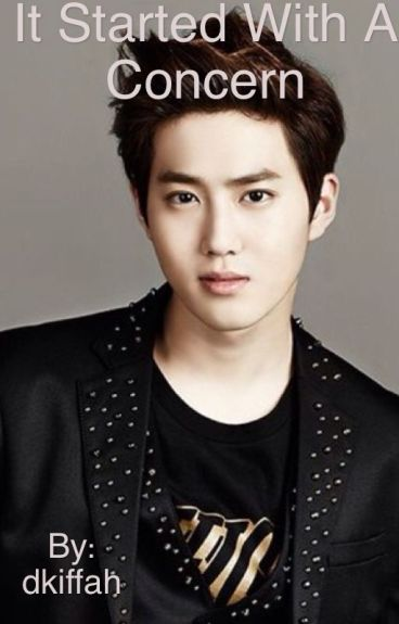 It Started With A Concern (EXO Suho Fanfic)