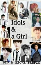 Idols & a Girl (BTS & EXO FANFIC) by AnisANS