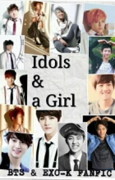 Idols & a Girl (BTS & EXO FANFIC)