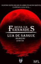 Lua de sangue: rejeição (Livro Um - Completo) by BrunaNathana