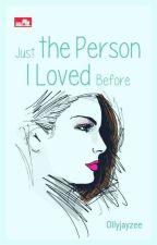 Just The Person I Loved Before (SUDAH TERBIT)  by teru_teru_bozu