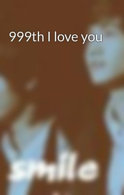 999th I love you