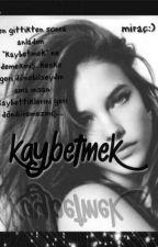 KAYBETMEK by mirac444