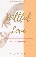 Willful Love (Werewolf Romance) by Chakra_chip