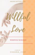 Willful Love by Chakra_chip