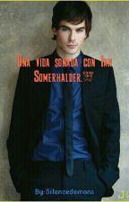 ©Una vida soñada con Ian Somerhalder. by Silencedemons