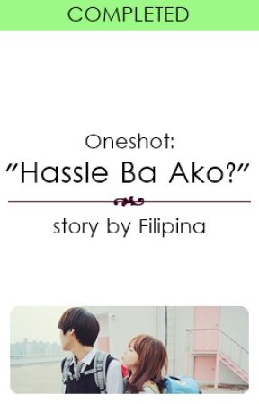 "(Oneshot) ""Hassle Ba Ako?"" by Filipina"