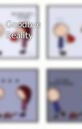 Goodbye Reality by Alexxx101