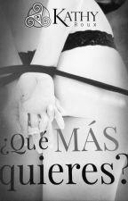 ¿ Qué más Quieres ? by KathyRR23