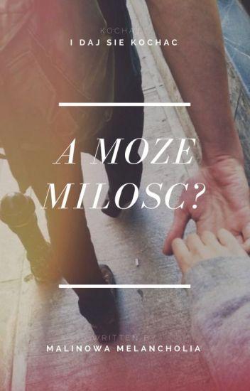 A może miłość?