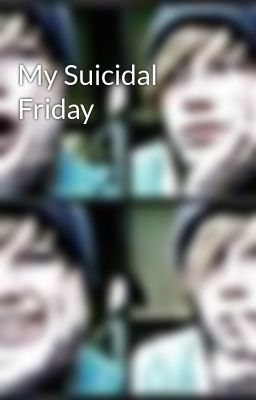 My Suicidal Friday