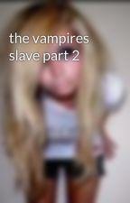 the vampires slave part 2 by serenityloveschase