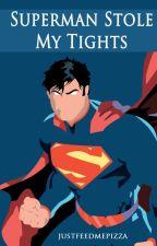 Superman Stole My Tights by JustFeedMePizza