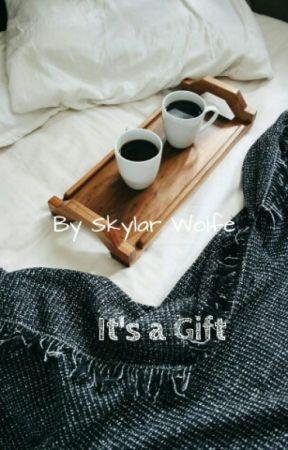 It's a Gift by KingSkylarWolfe