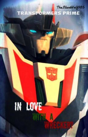 Transformers Prime: In love with a wrecker?! by TheSilentWolf985