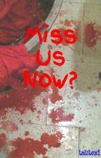 Miss Us Now? by tatitex1
