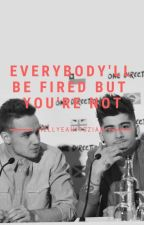 Everybody'll Be Fired But You're Not by hellyeahhitsziam