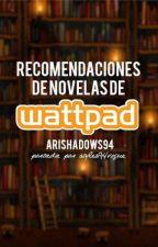 《Recomendación de novelas de Wattpad》CERRADO by AriShadows94
